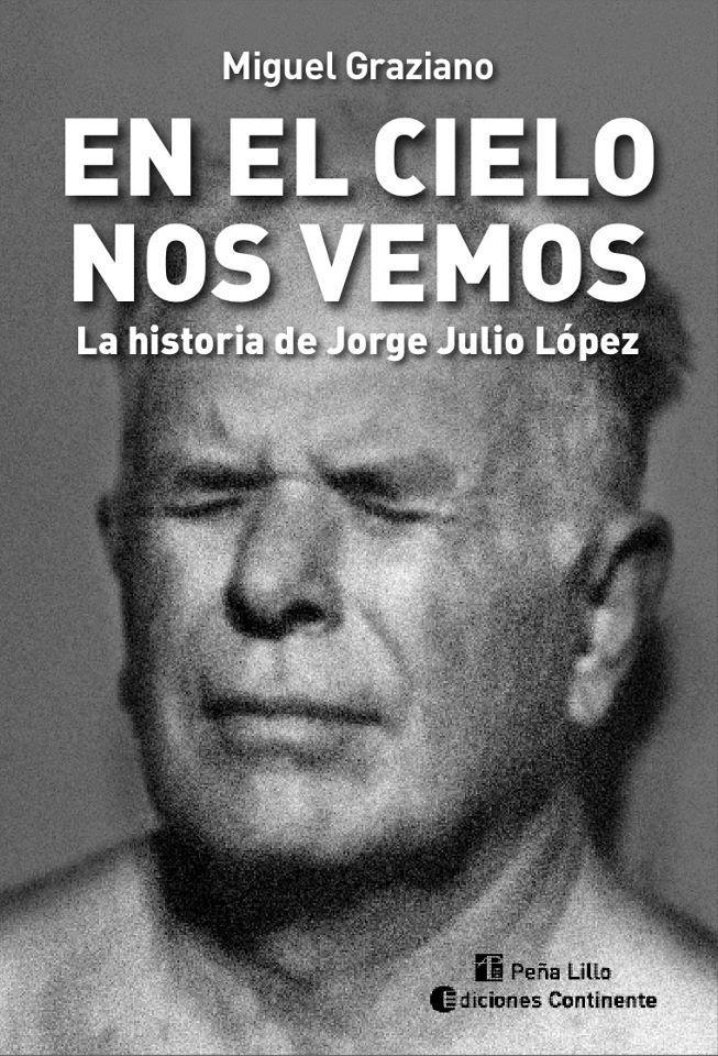 """""""En el cielo nos vemos"""", una investigación sobre Jorge Julio López"""